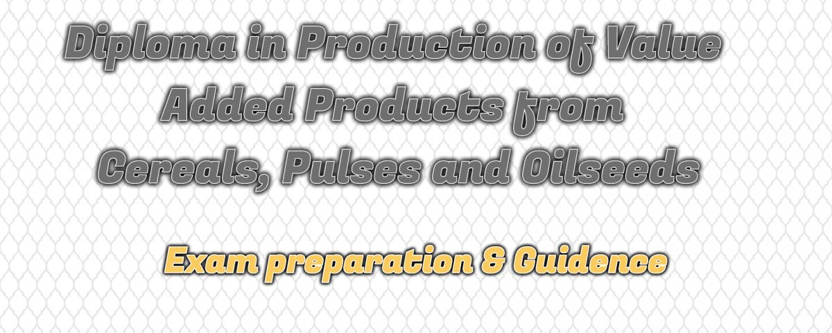 Ignou Diploma in Production of Value Added Products from Cereals, Pulses and Oilseeds