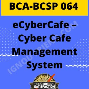 Ignou BCA BCSP-064 Complete Project, Topic - eCyberCafe - Cyber Cafe Management System