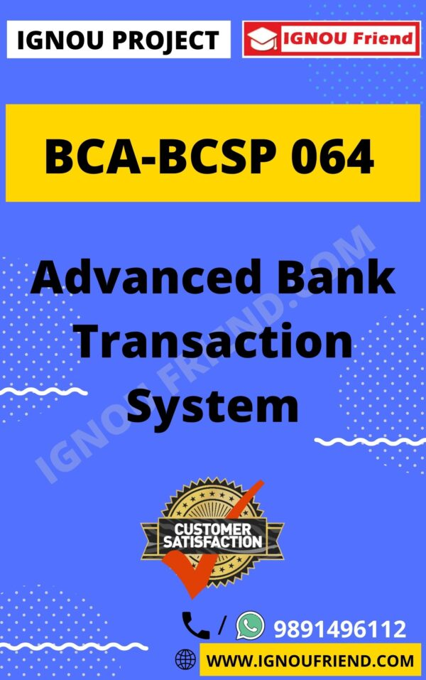 Ignou BCA BCSP-064 Complete Project, Topic - Advanced Bank Transaction System